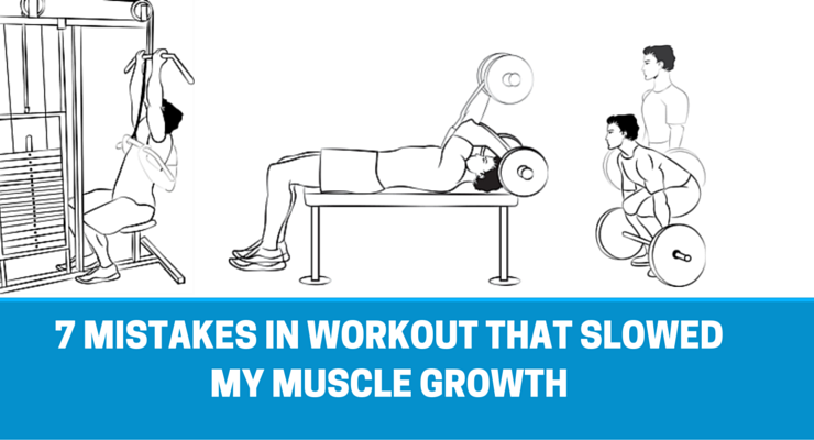 7 mistakes in workout that slowed my muscle growth