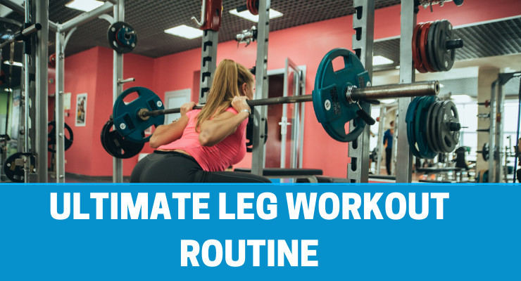 THE ULTIMATE LEG WORKOUT ROUTINE